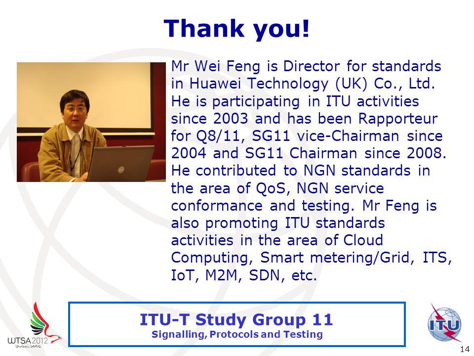 International Telecommunication Union 14 ITU-T Study Group 11 Signalling, Protocols and Testing Thank you.