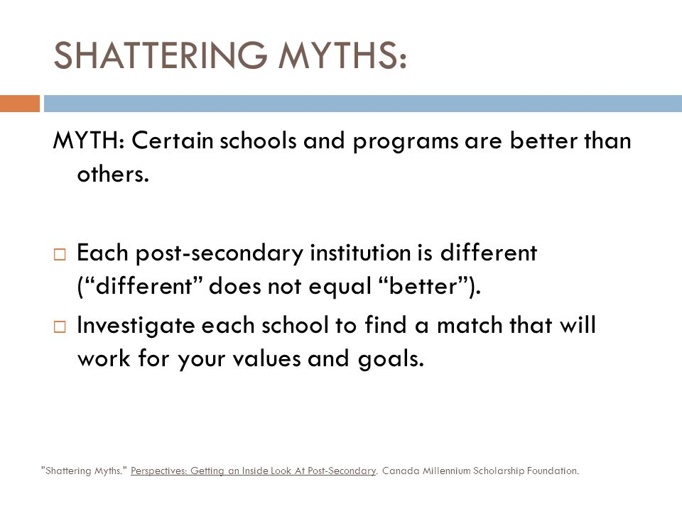SHATTERING MYTHS: MYTH: Certain schools and programs are better than others.