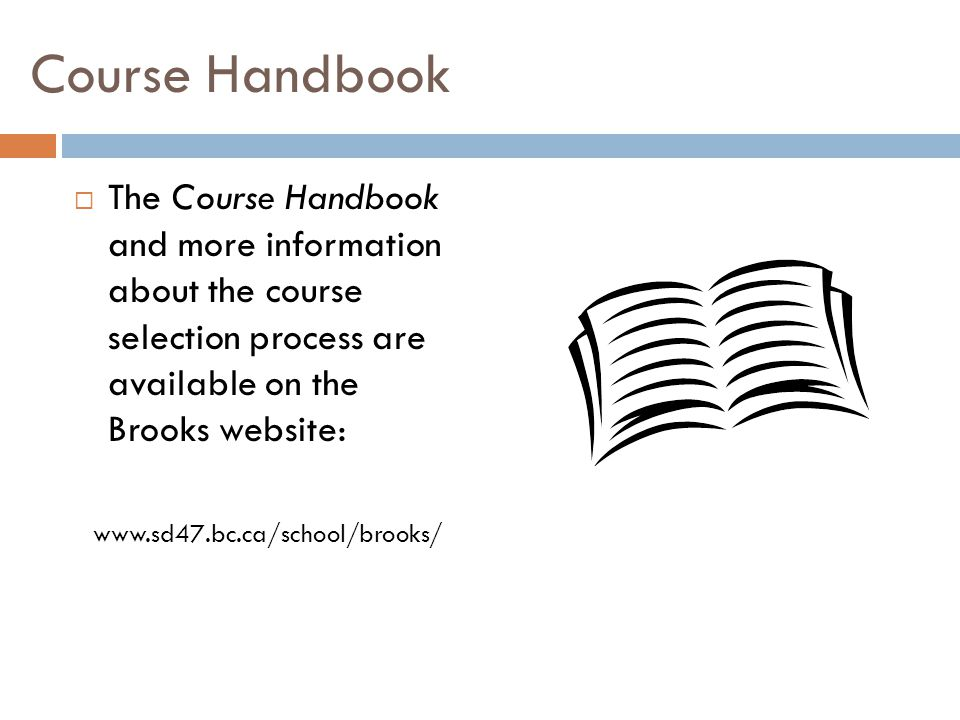 Course Handbook  The Course Handbook and more information about the course selection process are available on the Brooks website: www.sd47.bc.ca/school/brooks/