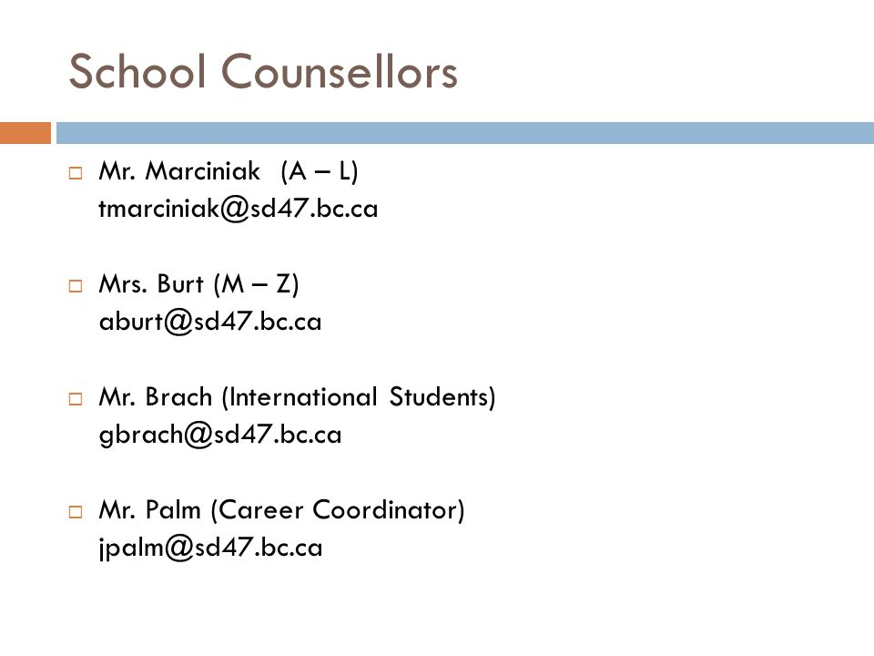 School Counsellors  Mr. Marciniak (A – L) tmarciniak@sd47.bc.ca  Mrs.