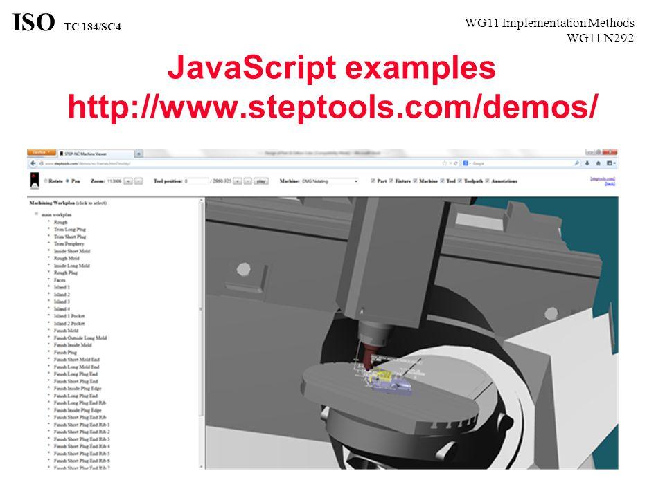 WG11 Implementation Methods WG11 N292 ISO TC 184/SC4 JavaScript examples http://www.steptools.com/demos/