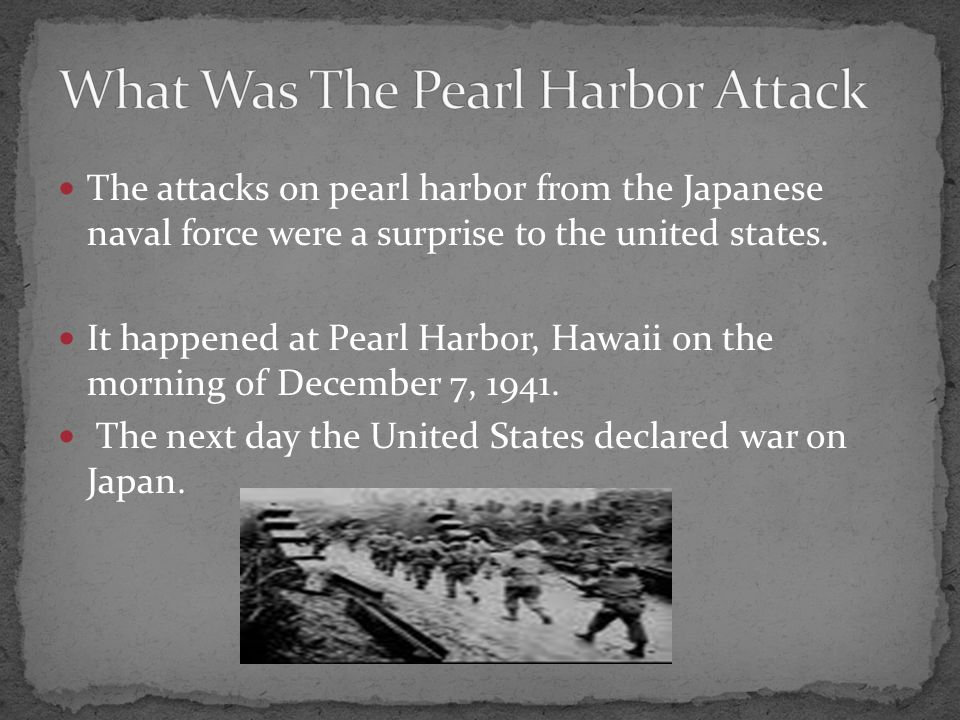 The attacks on pearl harbor from the Japanese naval force were a surprise to the united states.