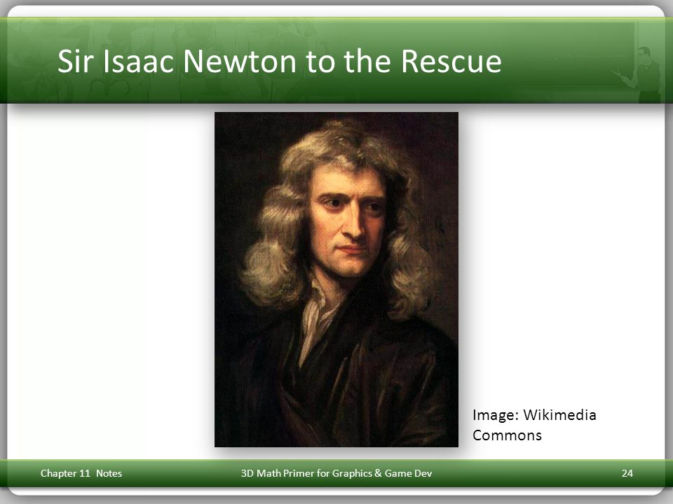 Sir Isaac Newton to the Rescue Chapter 11 Notes3D Math Primer for Graphics & Game Dev24 Image: Wikimedia Commons