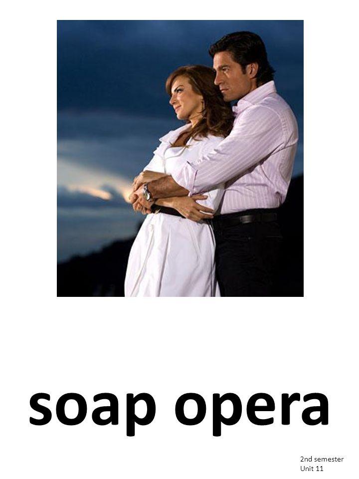 soap opera 2nd semester Unit 11