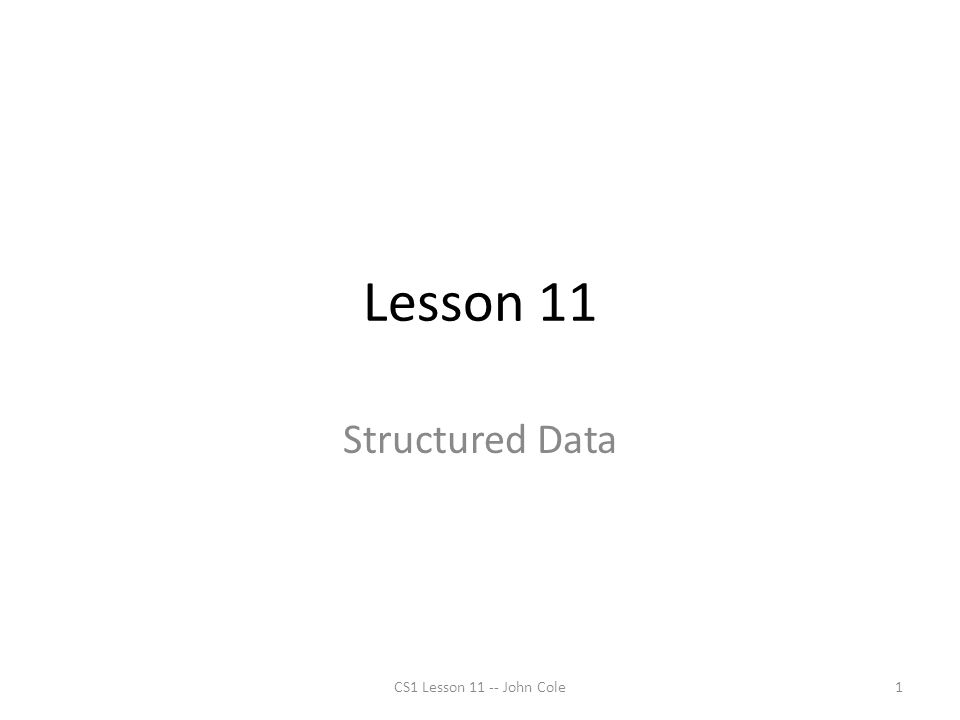 Abstract Data Types A data type that specifies –values that can be stored –operations that can be done on the values User of an abstract data type does not need to know the implementation of the data type, e.g., how the data is stored ADTs are created by programmers CS1 Lesson 11 -- John Cole2