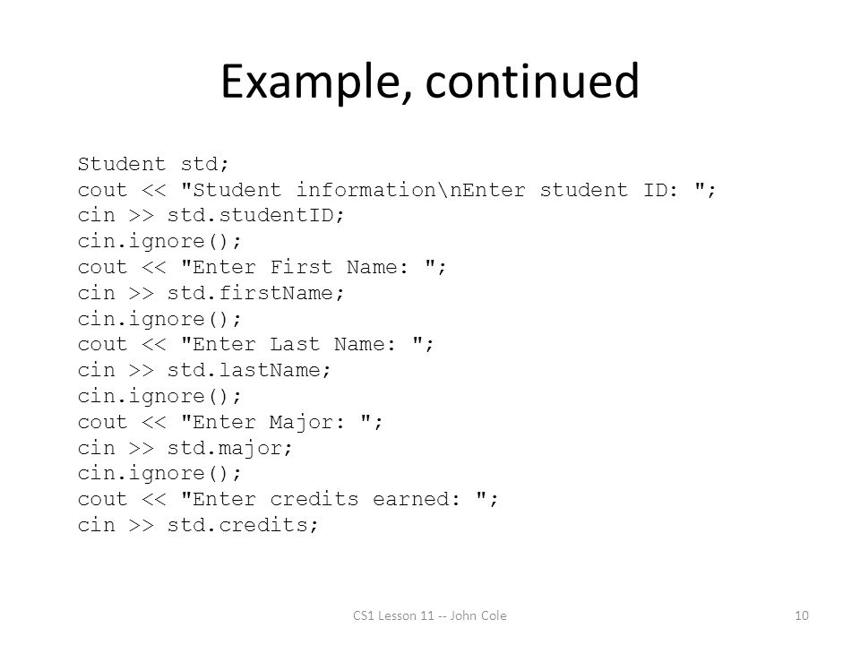 Example, continued Student std; cout <<