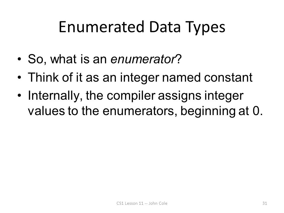 Enumerated Data Types So, what is an enumerator.