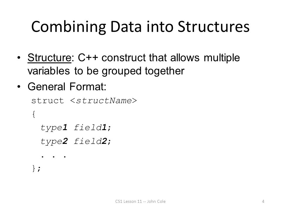 Arrays of Structures Structures can be defined in arrays Can be used in place of parallel arrays const int NUM_STUDENTS = 20; Student stuList[NUM_STUDENTS]; Individual structures accessible using subscript notation Fields within structures accessible using dot notation: cout << stuList[5].studentID; CS1 Lesson 11 -- John Cole15