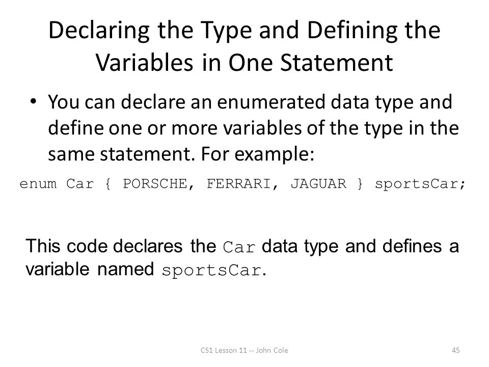 Declaring the Type and Defining the Variables in One Statement You can declare an enumerated data type and define one or more variables of the type in