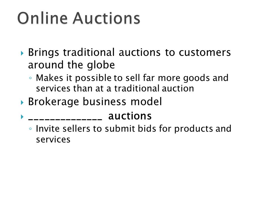  Brings traditional auctions to customers around the globe ◦ Makes it possible to sell far more goods and services than at a traditional auction  Br