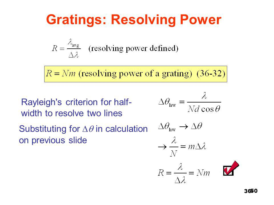 50 Gratings: Resolving Power 36- Substituting for  in calculation on previous slide Rayleigh's criterion for half- width to resolve two lines