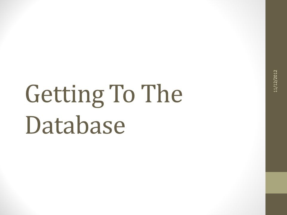 Getting To The Database 11/12/2012