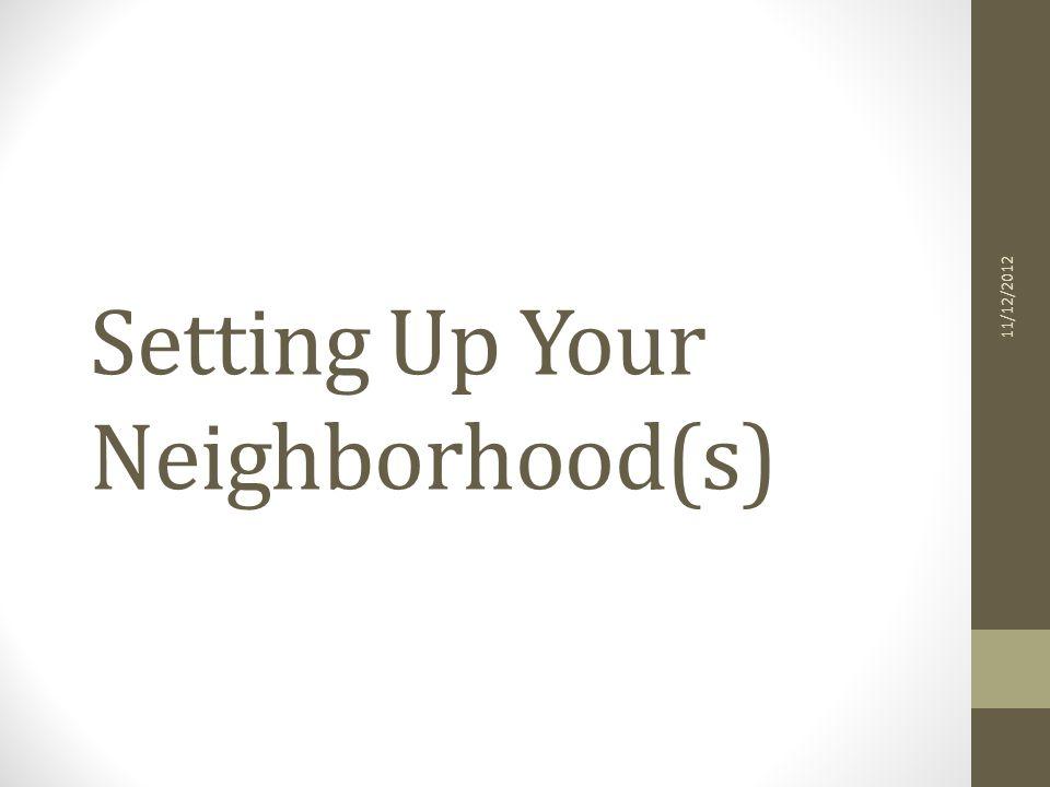 Setting Up Your Neighborhood(s) 11/12/2012