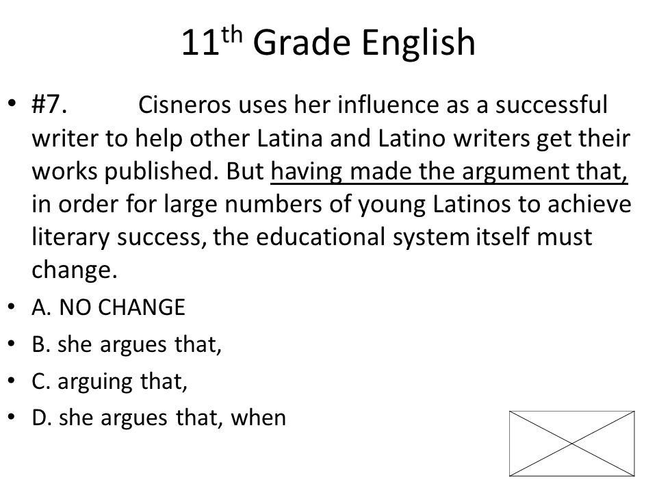 11 th Grade English #7. Cisneros uses her influence as a successful writer to help other Latina and Latino writers get their works published. But havi