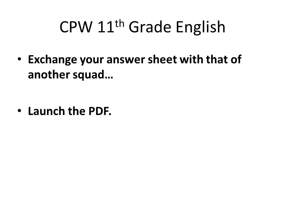 CPW 11 th Grade English Exchange your answer sheet with that of another squad… Launch the PDF.