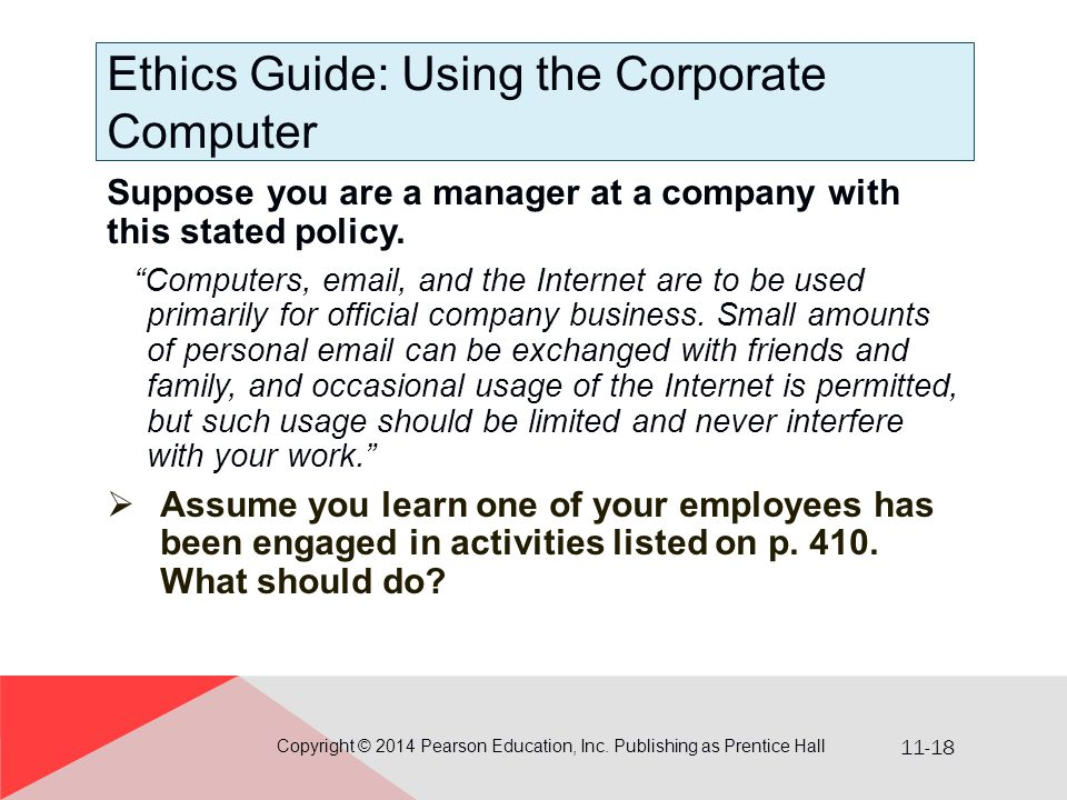 11-18 Ethics Guide: Using the Corporate Computer Suppose you are a manager at a company with this stated policy.