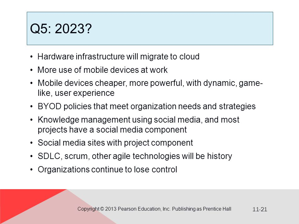 11-21 Q5: 2023? Hardware infrastructure will migrate to cloud More use of mobile devices at work Mobile devices cheaper, more powerful, with dynamic,