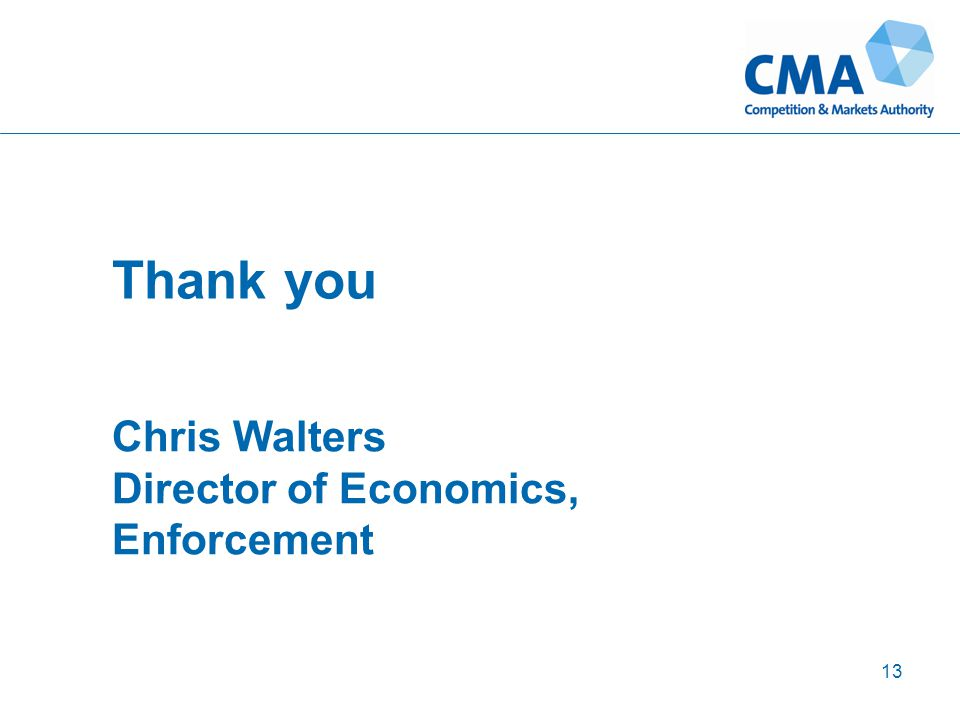Thank you Chris Walters Director of Economics, Enforcement 13