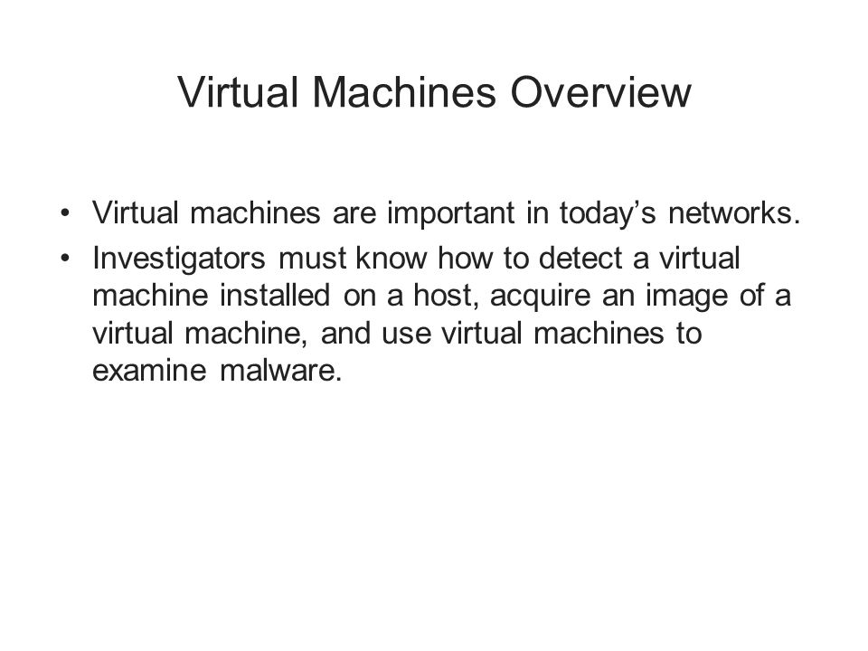 Virtual Machines Overview Virtual machines are important in today's networks.