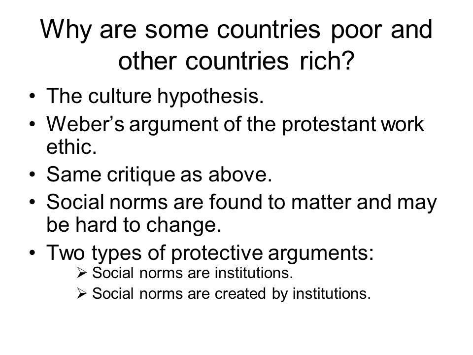 Why are some countries poor and other countries rich? The culture hypothesis. Weber's argument of the protestant work ethic. Same critique as above. S