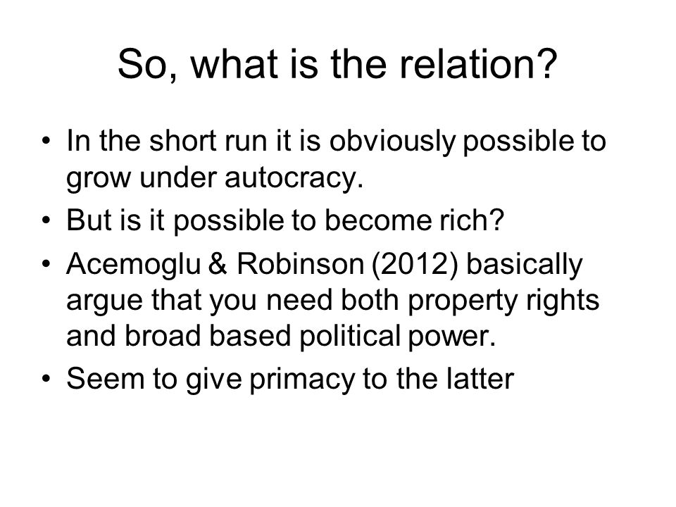 So, what is the relation? In the short run it is obviously possible to grow under autocracy. But is it possible to become rich? Acemoglu & Robinson (2