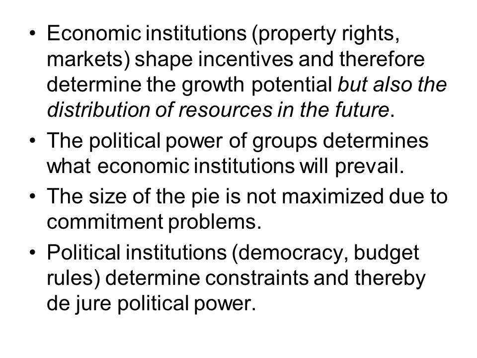 Economic institutions (property rights, markets) shape incentives and therefore determine the growth potential but also the distribution of resources