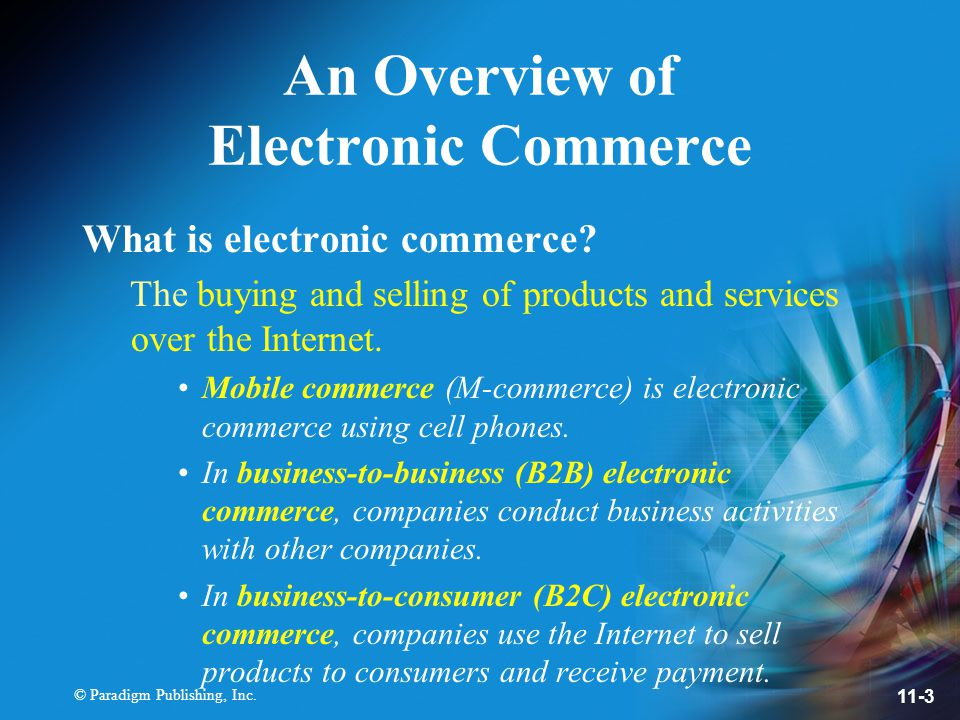 © Paradigm Publishing, Inc. 11-3 An Overview of Electronic Commerce What is electronic commerce.