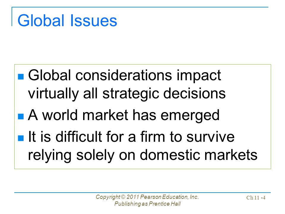 Copyright © 2011 Pearson Education, Inc. Publishing as Prentice Hall Ch 11 -4 Global Issues Global considerations impact virtually all strategic decis