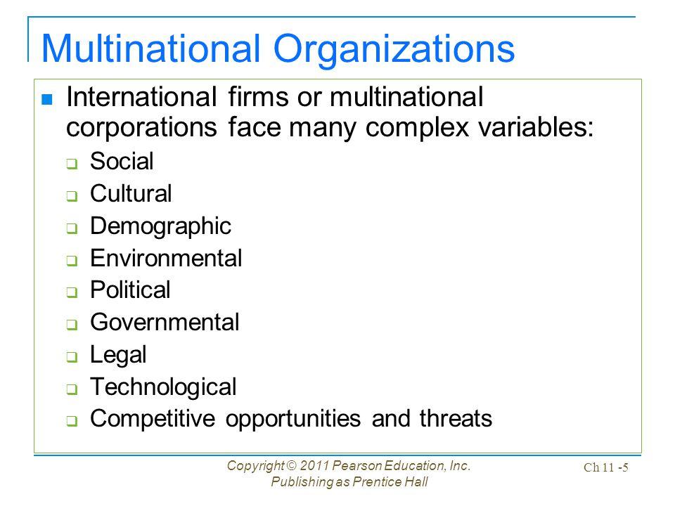 Copyright © 2011 Pearson Education, Inc. Publishing as Prentice Hall Ch 11 -5 Multinational Organizations International firms or multinational corpora