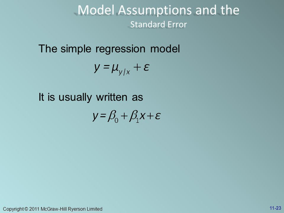 Copyright © 2011 McGraw-Hill Ryerson Limited The simple regression model It is usually written as 11-23