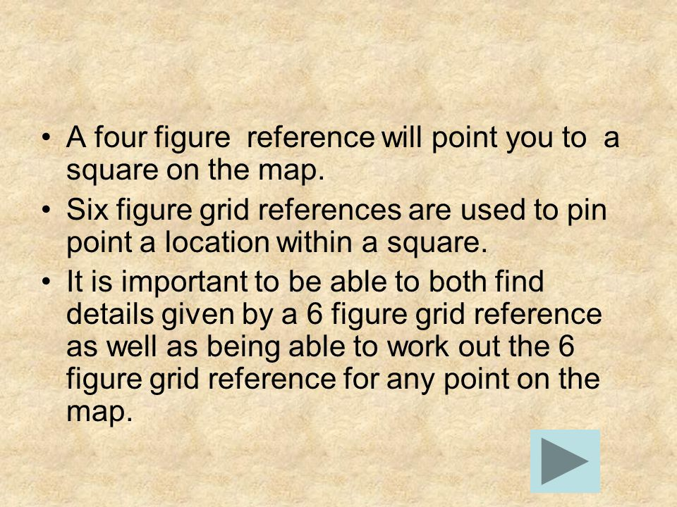 A four figure reference will point you to a square on the map. Six figure grid references are used to pin point a location within a square. It is impo