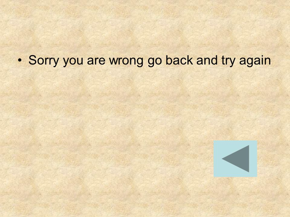 Sorry you are wrong go back and try again
