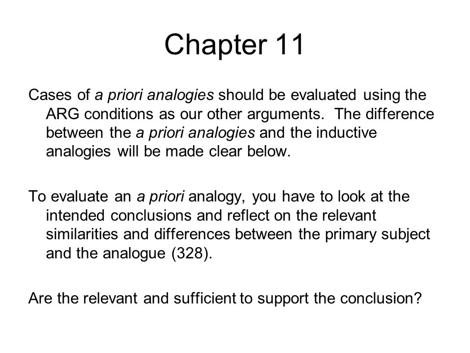 Chapter 11 Cases of a priori analogies should be evaluated using the ARG conditions as our other arguments. The difference between the a priori analog