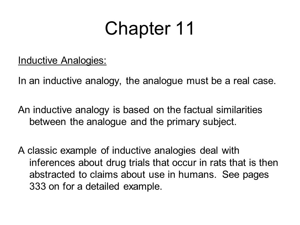 Chapter 11 Inductive Analogies: In an inductive analogy, the analogue must be a real case. An inductive analogy is based on the factual similarities b