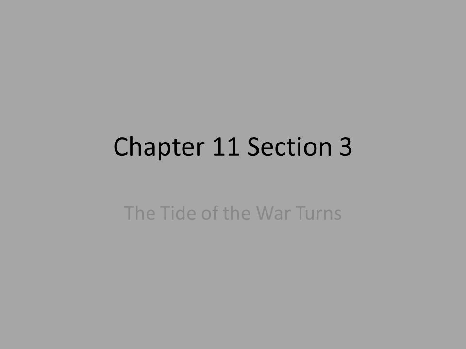 Chapter 11 Section 3 The Tide of the War Turns