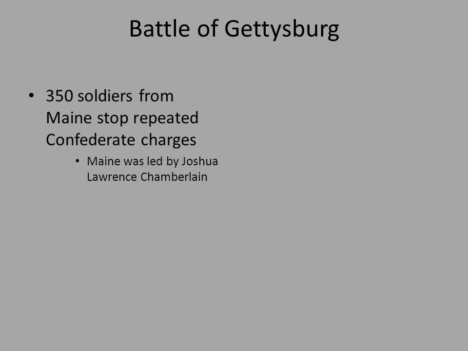 Battle of Gettysburg 350 soldiers from Maine stop repeated Confederate charges Maine was led by Joshua Lawrence Chamberlain