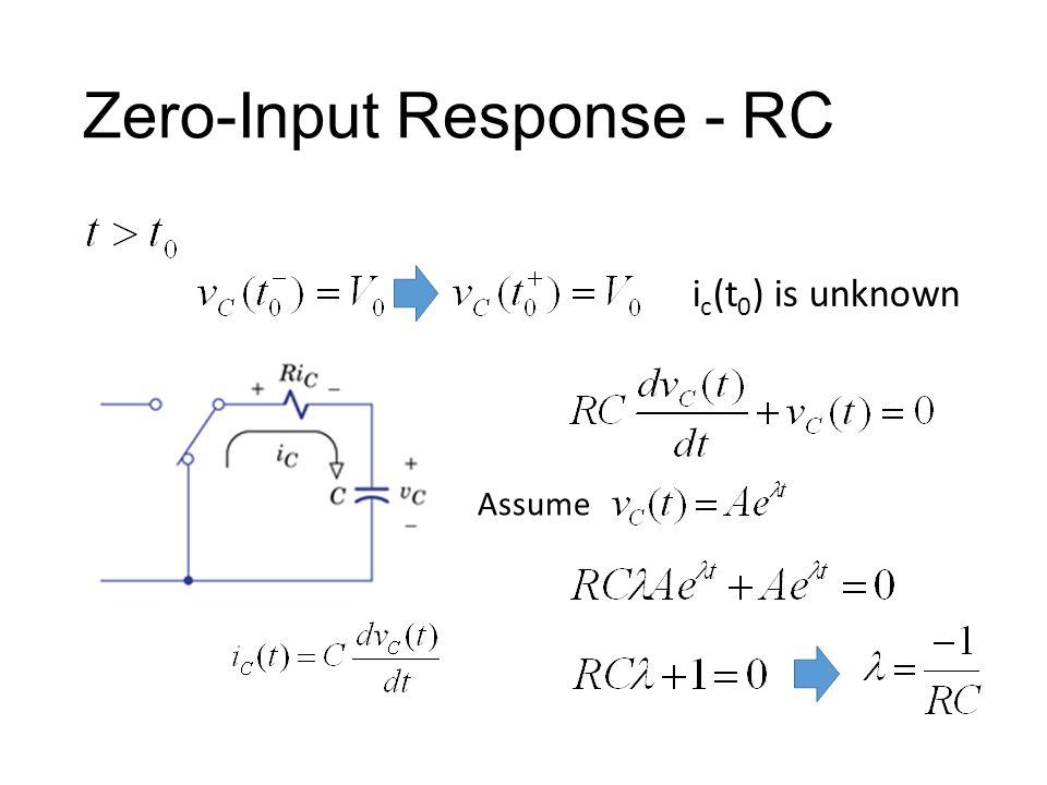 Zero-Input Response - RC Assume i c (t 0 ) is unknown
