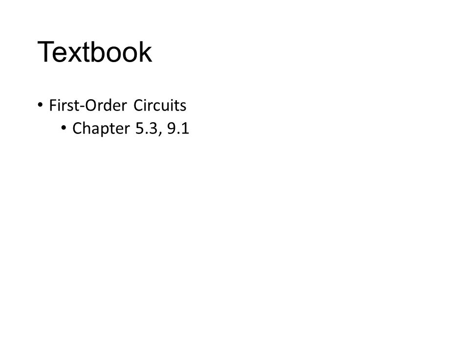 Textbook First-Order Circuits Chapter 5.3, 9.1