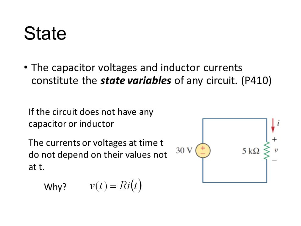 State The capacitor voltages and inductor currents constitute the state variables of any circuit. (P410) If the circuit does not have any capacitor or