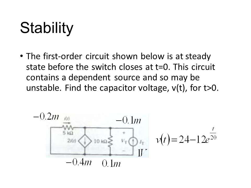 Stability The first-order circuit shown below is at steady state before the switch closes at t=0.
