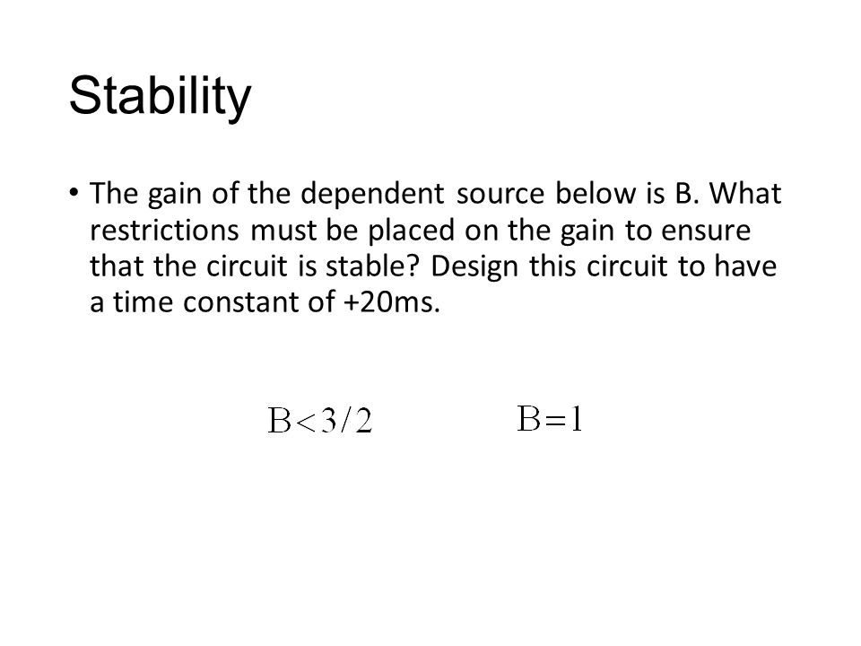 Stability The gain of the dependent source below is B.