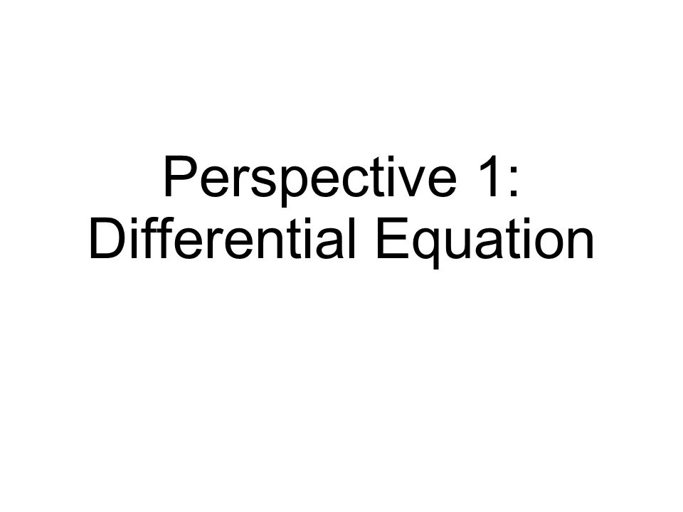 Perspective 1: Differential Equation