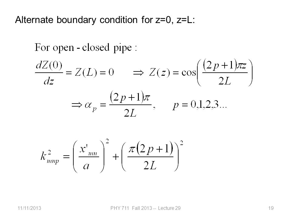 11/11/2013PHY 711 Fall 2013 -- Lecture 2919 Alternate boundary condition for z=0, z=L: