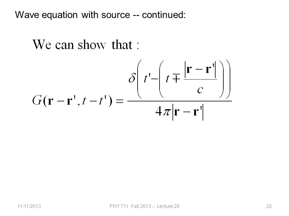 11/11/2013PHY 711 Fall 2013 -- Lecture 2922 Wave equation with source -- continued: