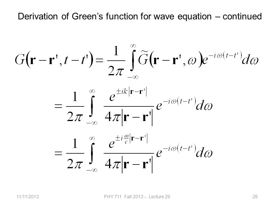 11/11/2013PHY 711 Fall 2013 -- Lecture 2928 Derivation of Green's function for wave equation – continued