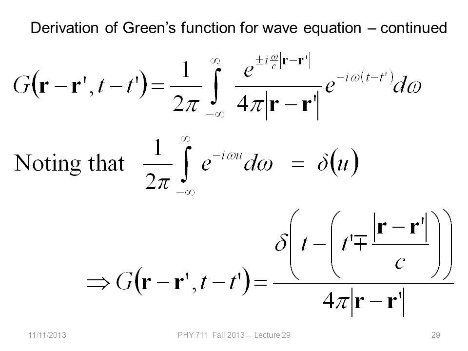 11/11/2013PHY 711 Fall 2013 -- Lecture 2929 Derivation of Green's function for wave equation – continued