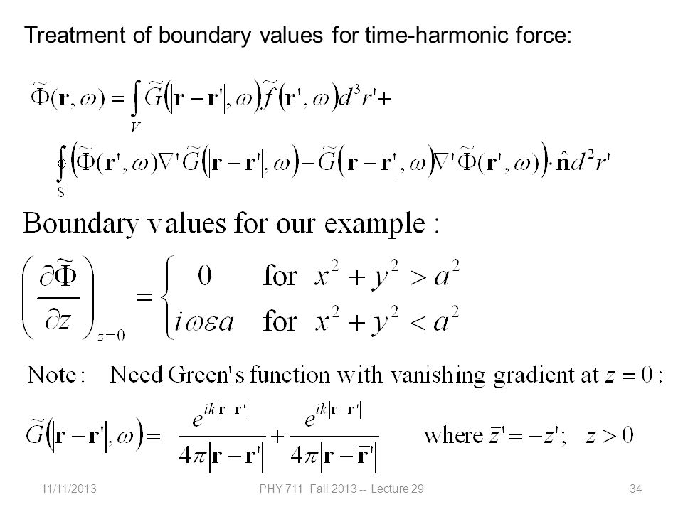 11/11/2013PHY 711 Fall 2013 -- Lecture 2934 Treatment of boundary values for time-harmonic force: