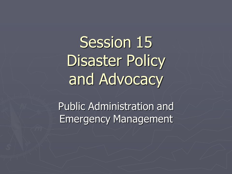 Objectives ► At the conclusion of this session, students will be able to  Describe the early history of emergency management in the U.S.