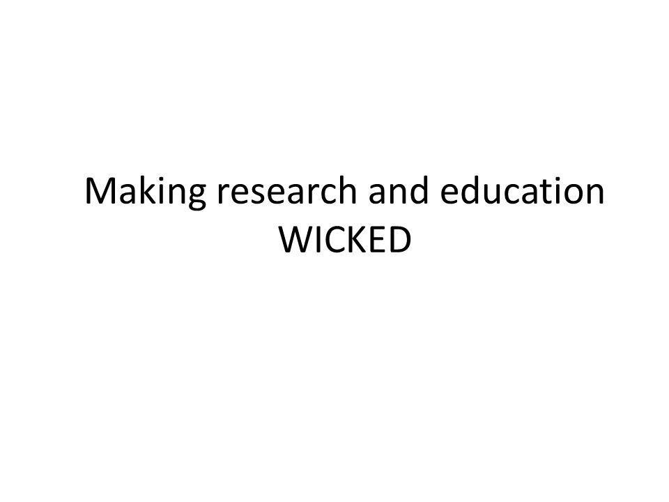 Making research and education WICKED