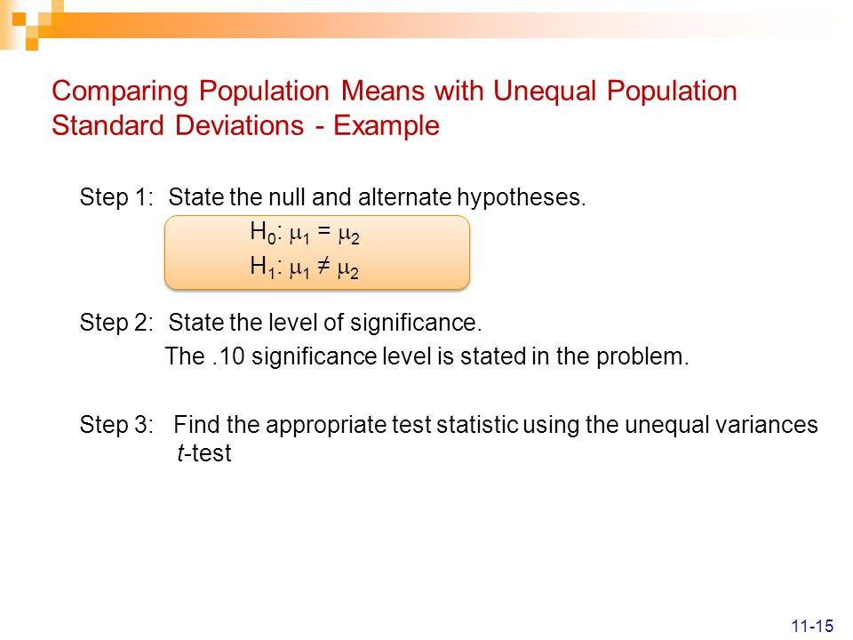 Comparing Population Means with Unequal Population Standard Deviations - Example Step 1: State the null and alternate hypotheses.